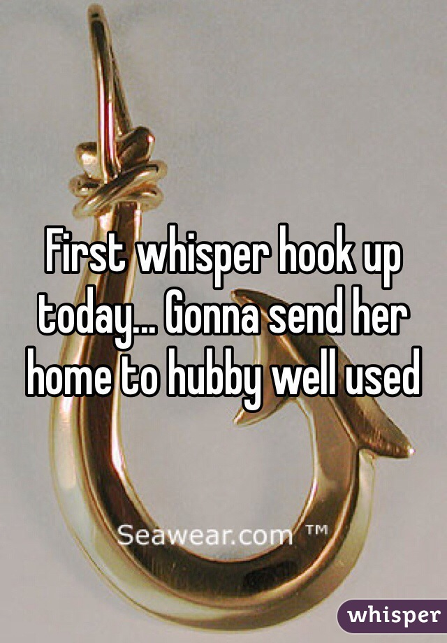 First whisper hook up today... Gonna send her home to hubby well used