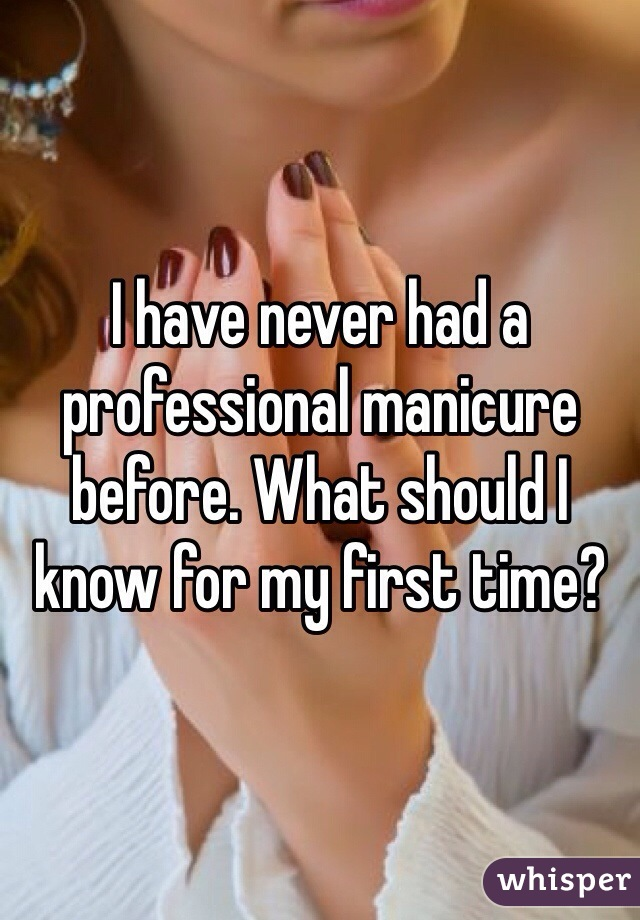 I have never had a professional manicure before. What should I know for my first time?