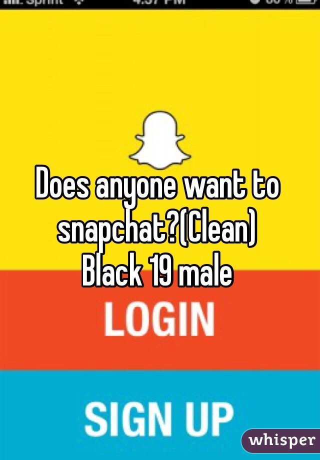 Does anyone want to snapchat?(Clean) Black 19 male