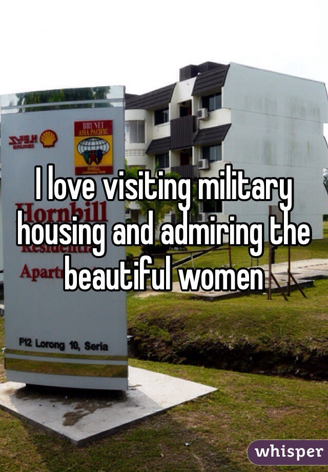 I love visiting military housing and admiring the beautiful women