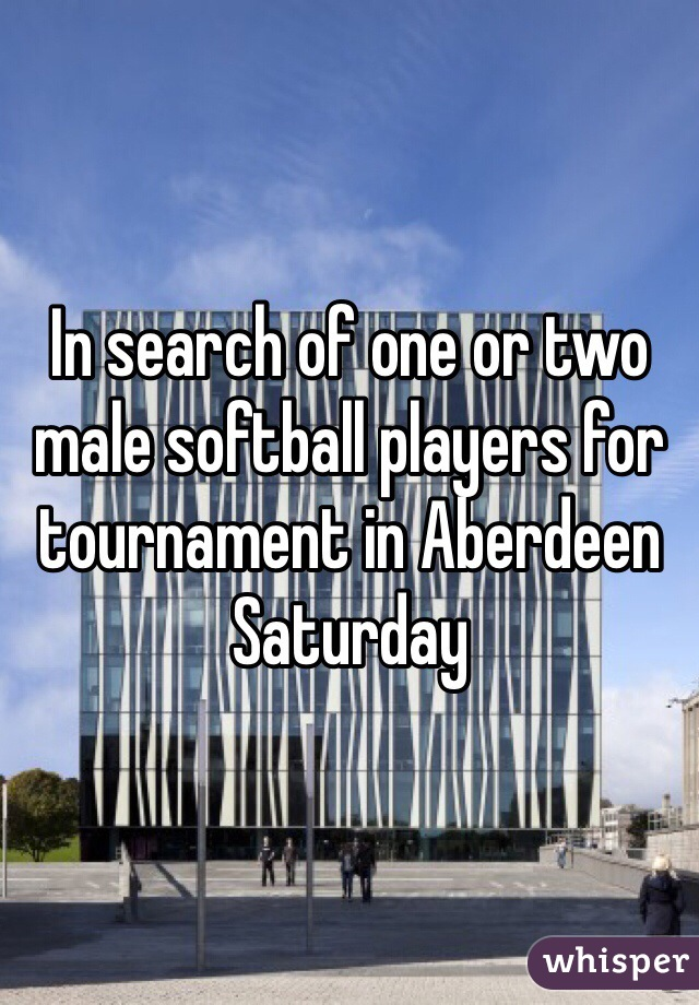 In search of one or two male softball players for tournament in Aberdeen Saturday