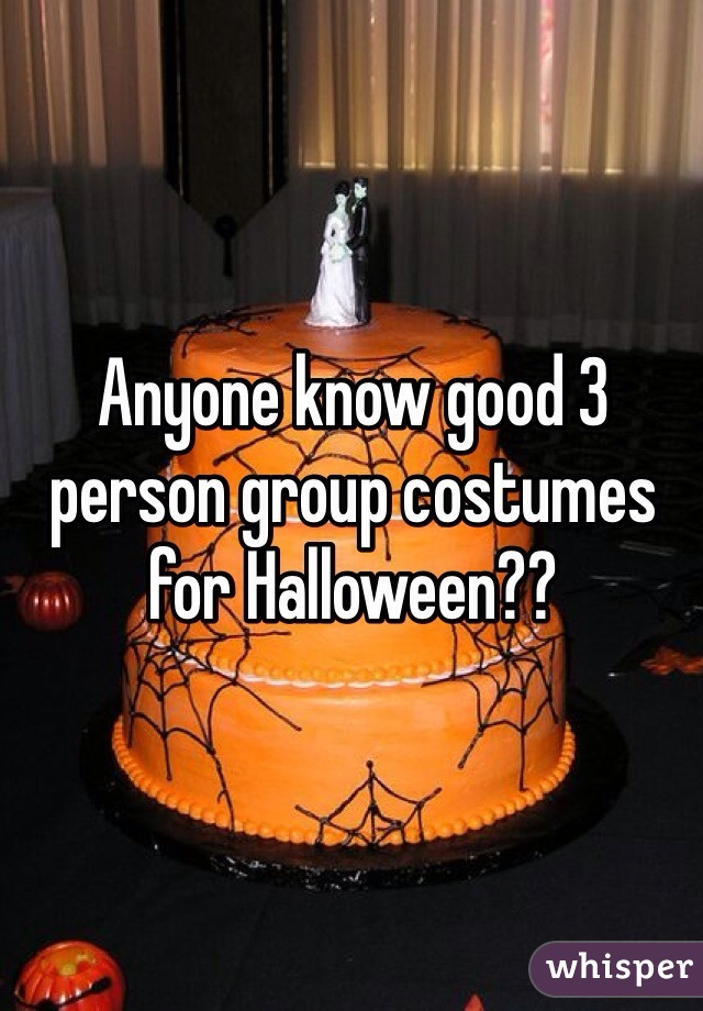 Anyone know good 3 person group costumes for Halloween??