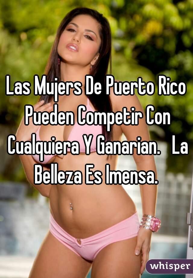 Las Mujers De Puerto Rico Pueden Competir Con Cualquiera Y Ganarian.   La Belleza Es Imensa.