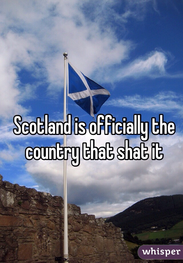 Scotland is officially the country that shat it