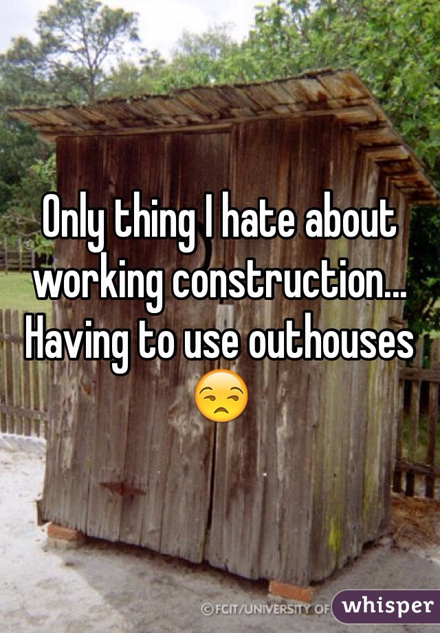 Only thing I hate about working construction... Having to use outhouses 😒