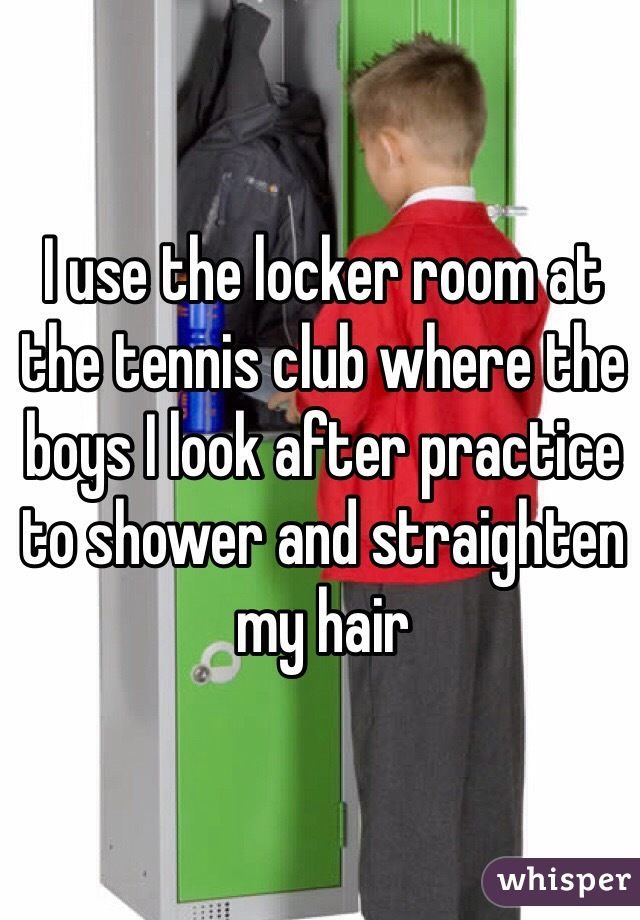 I use the locker room at the tennis club where the boys I look after practice to shower and straighten my hair