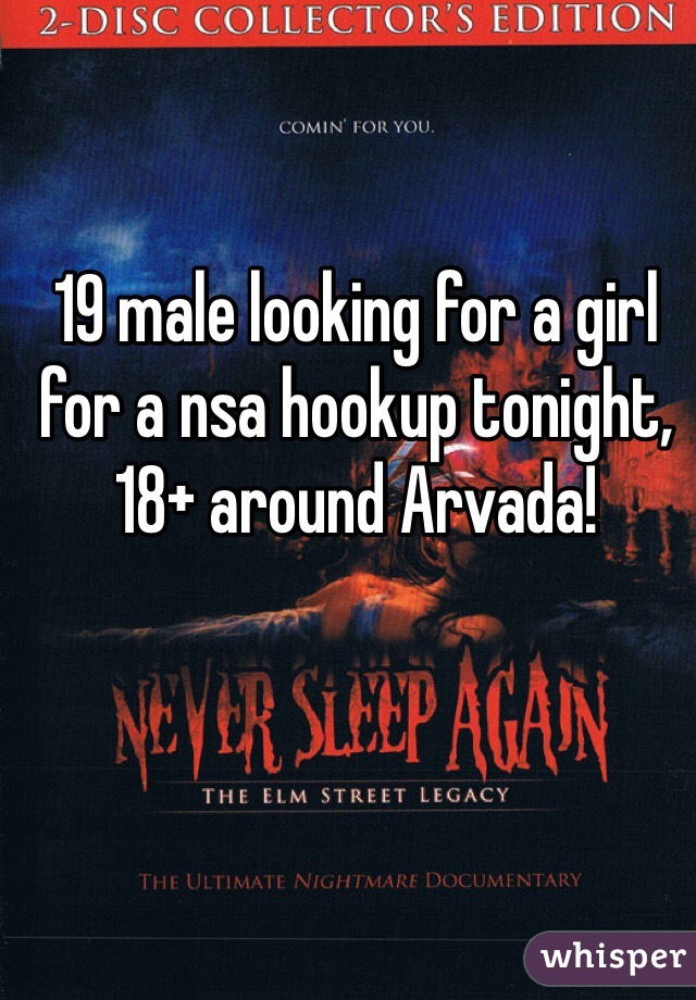 19 male looking for a girl for a nsa hookup tonight, 18+ around Arvada!
