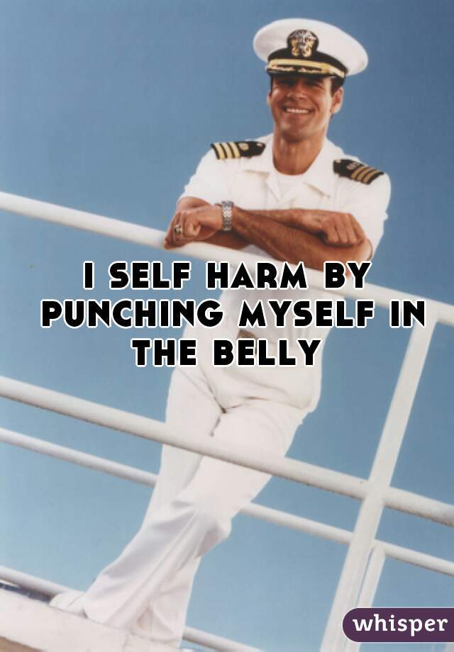 i self harm by punching myself in the belly