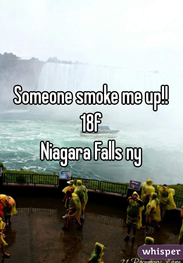 Someone smoke me up!! 18f Niagara Falls ny