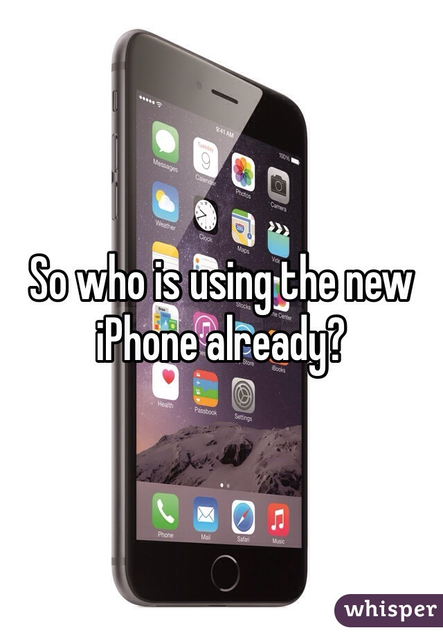 So who is using the new iPhone already?