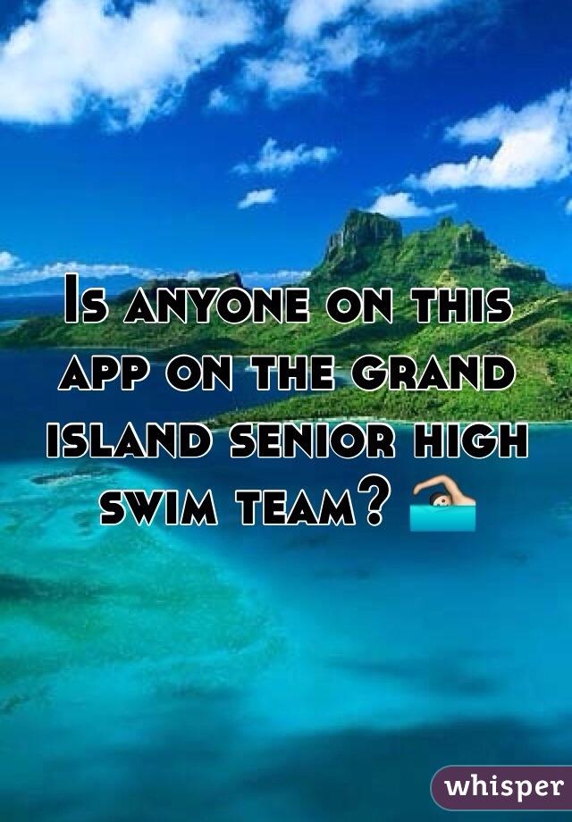 Is anyone on this app on the grand island senior high swim team? 🏊