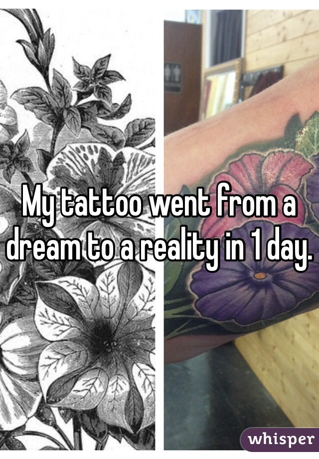 My tattoo went from a dream to a reality in 1 day.