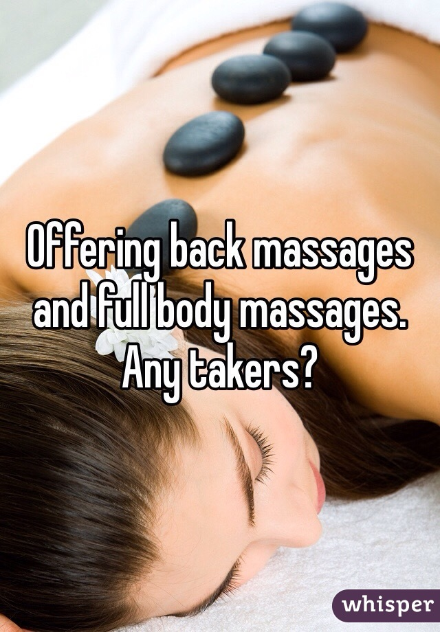 Offering back massages and full body massages. Any takers?