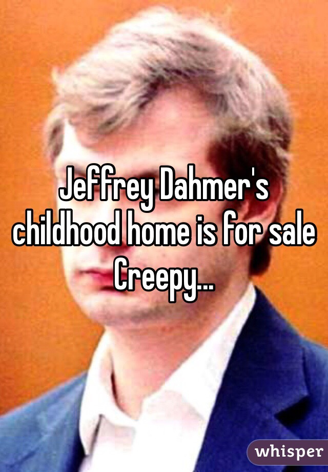 Jeffrey Dahmer's childhood home is for sale Creepy...