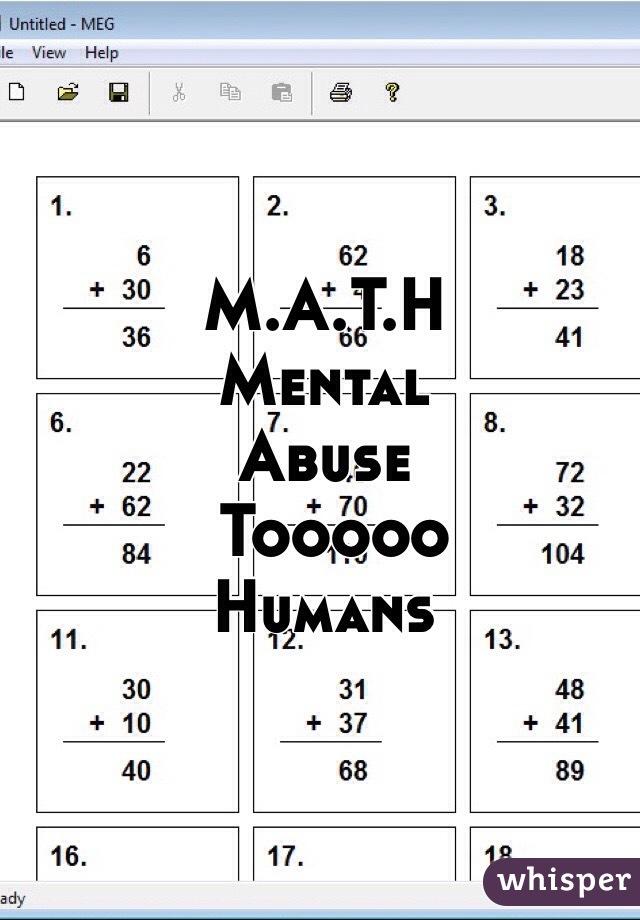 M.A.T.H Mental  Abuse  Tooooo Humans