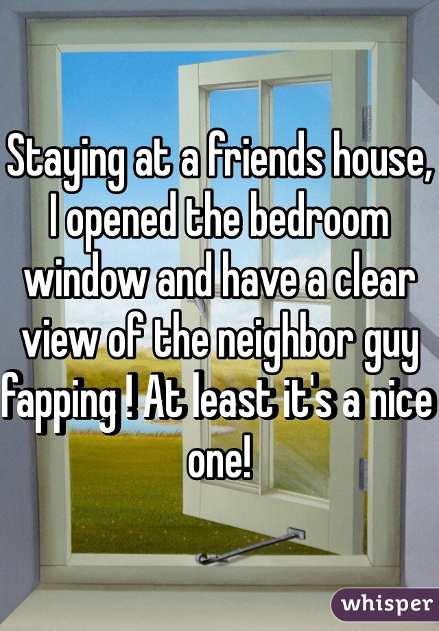 Staying at a friends house, I opened the bedroom window and have a clear view of the neighbor guy fapping ! At least it's a nice one!
