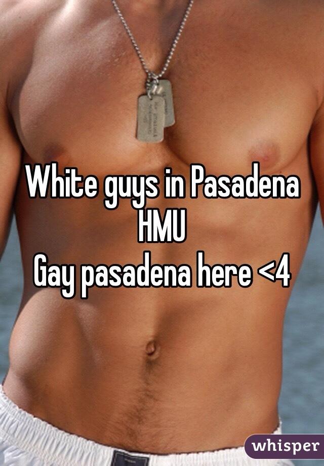 White guys in Pasadena HMU  Gay pasadena here <4