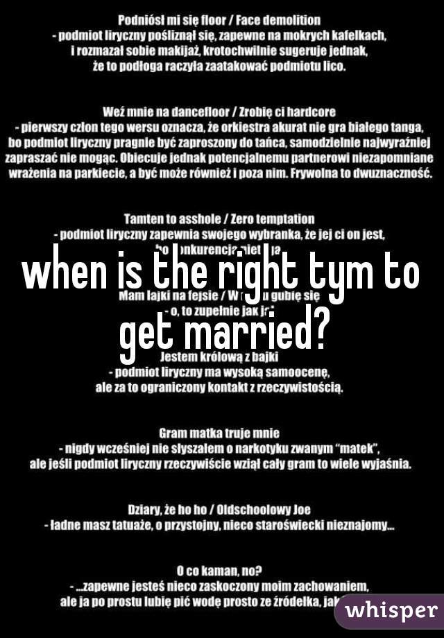 when is the right tym to get married?