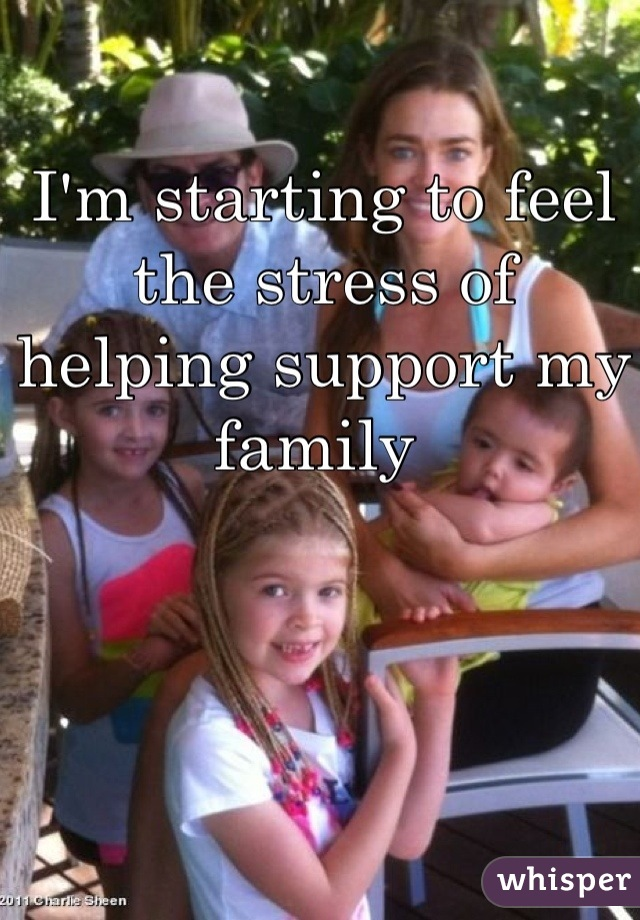 I'm starting to feel the stress of helping support my family