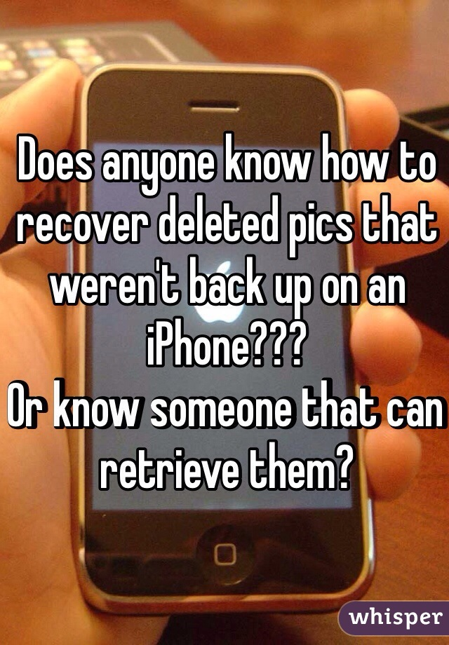 Does anyone know how to recover deleted pics that weren't back up on an iPhone??? Or know someone that can retrieve them?