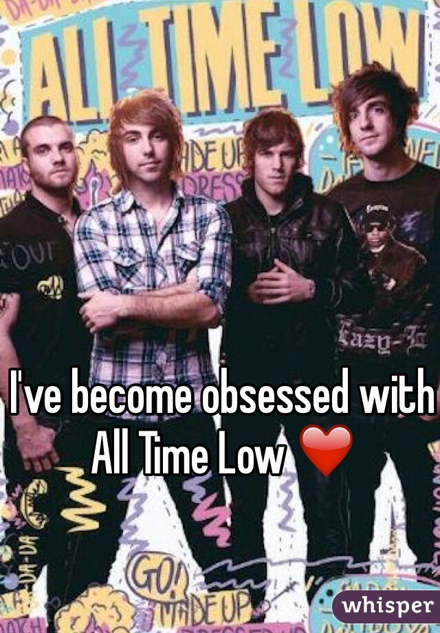 I've become obsessed with All Time Low ❤️