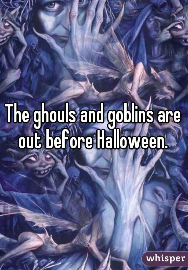 The ghouls and goblins are out before Halloween.