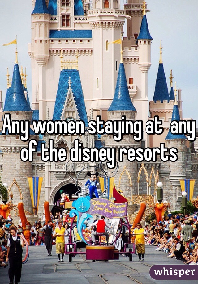 Any women staying at  any of the disney resorts