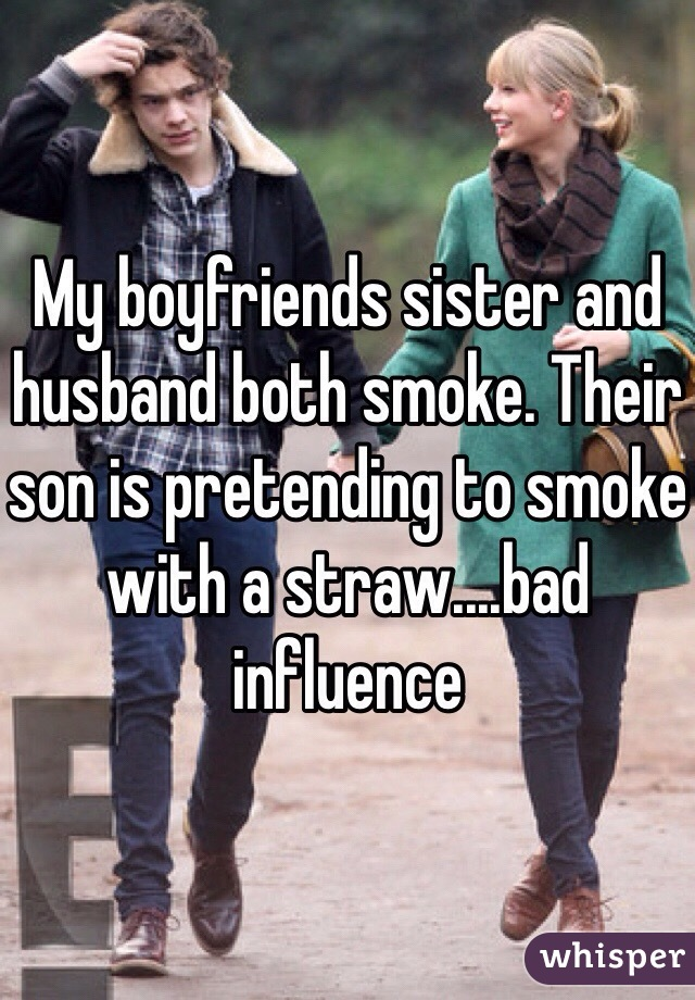 My boyfriends sister and husband both smoke. Their son is pretending to smoke with a straw....bad influence