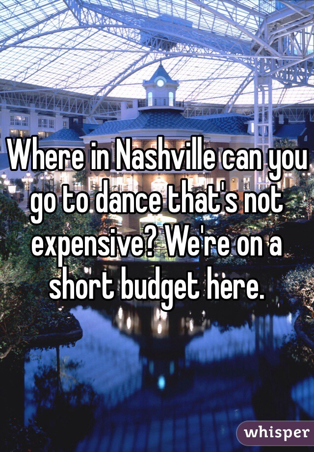 Where in Nashville can you go to dance that's not expensive? We're on a short budget here.