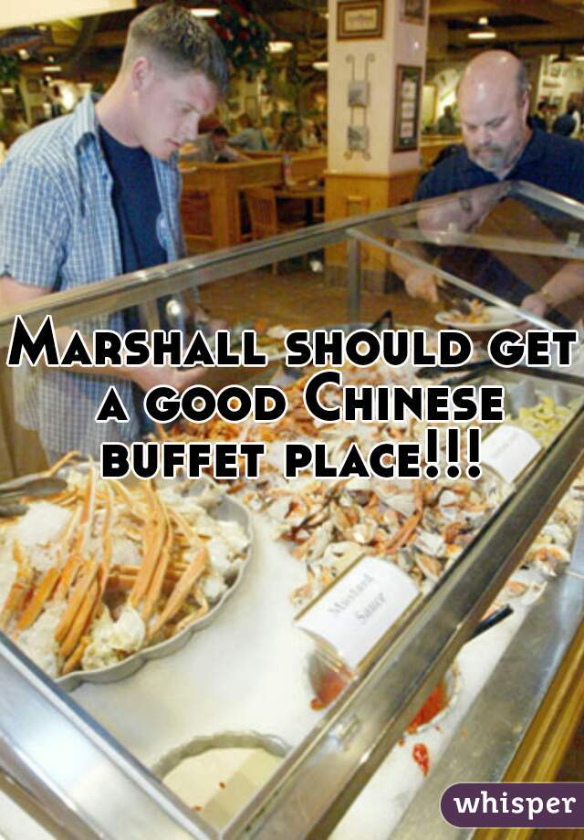 Marshall should get a good Chinese buffet place!!!