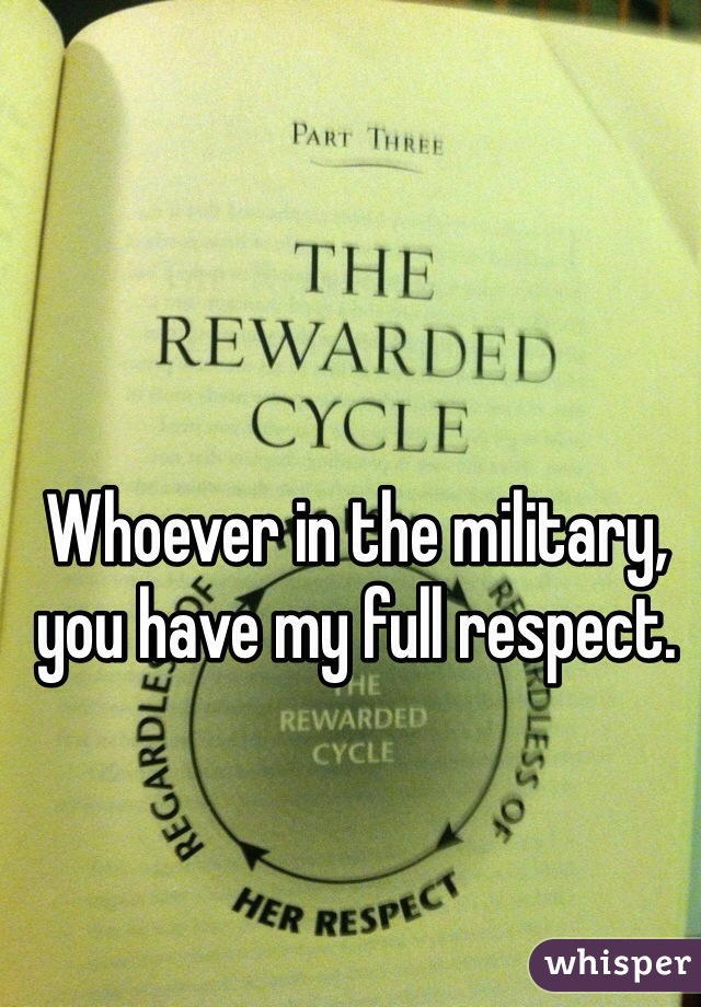 Whoever in the military, you have my full respect.