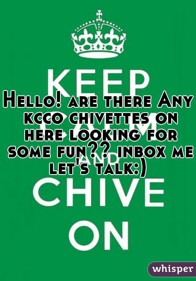 Hello! are there Any kcco chivettes on here looking for some fun?? inbox me let's talk:)