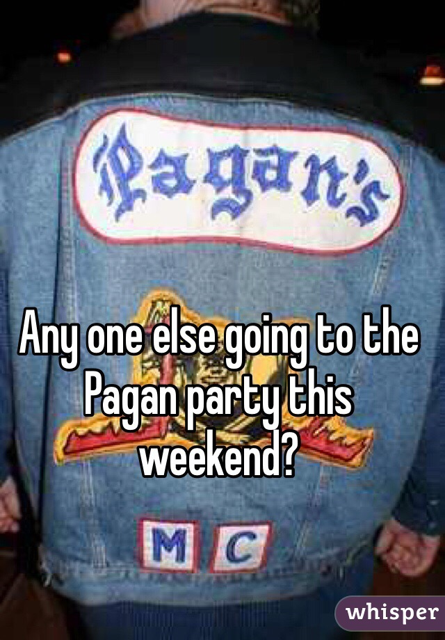 Any one else going to the Pagan party this weekend?