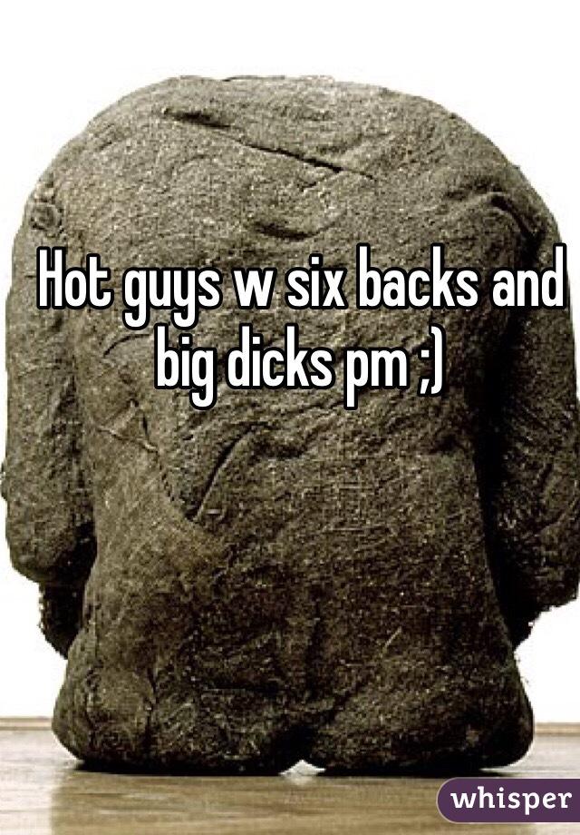 Hot guys w six backs and big dicks pm ;)