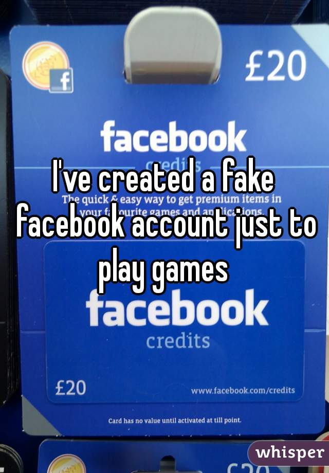 I've created a fake facebook account just to play games