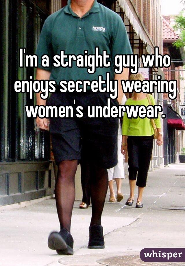 I'm a straight guy who enjoys secretly wearing women's underwear.