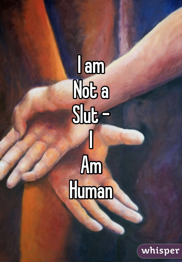 I am Not a Slut -  I Am Human