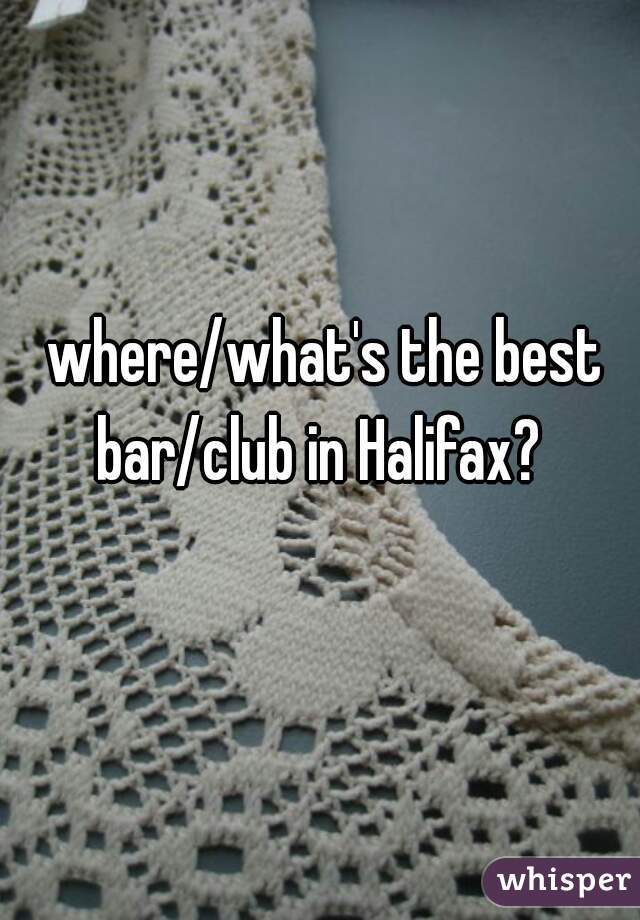 where/what's the best bar/club in Halifax?