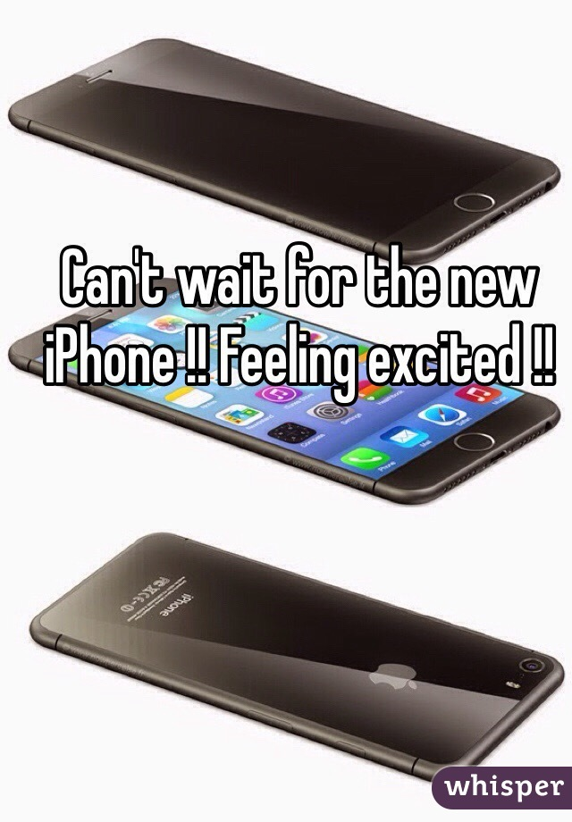 Can't wait for the new iPhone !! Feeling excited !!