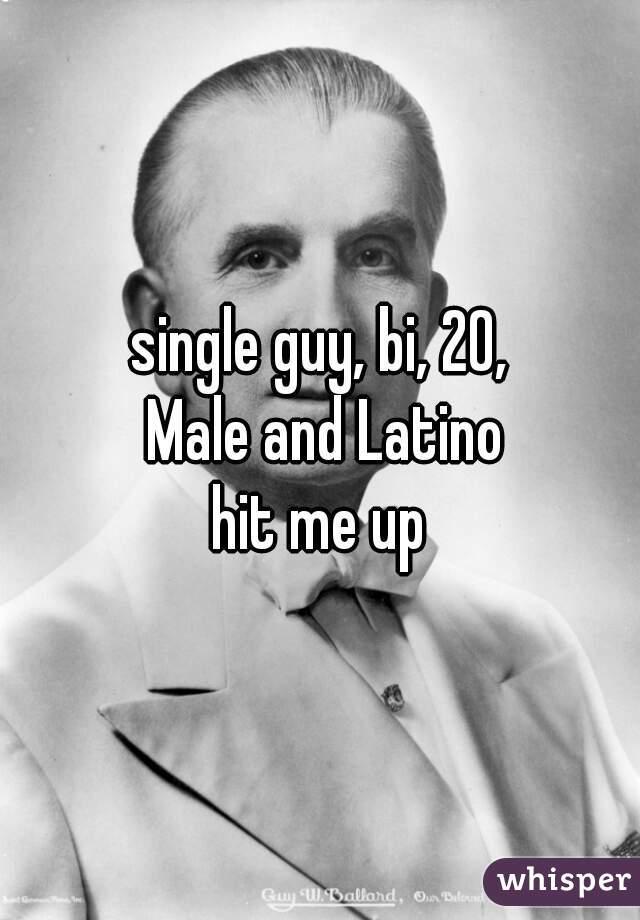single guy, bi, 20,  Male and Latino  hit me up