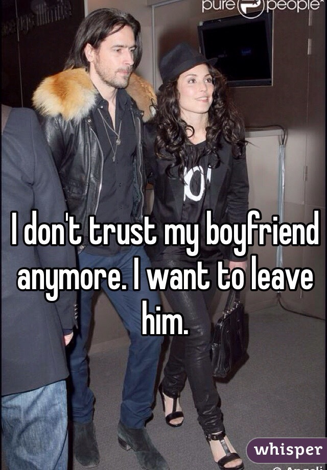 I don't trust my boyfriend anymore. I want to leave him.