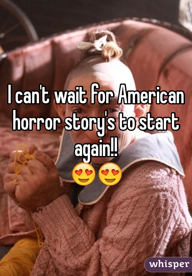 I can't wait for American horror story's to start again!! 😍😍