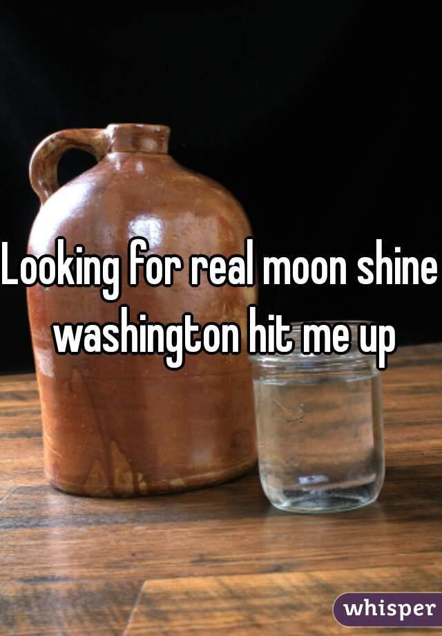 Looking for real moon shine washington hit me up
