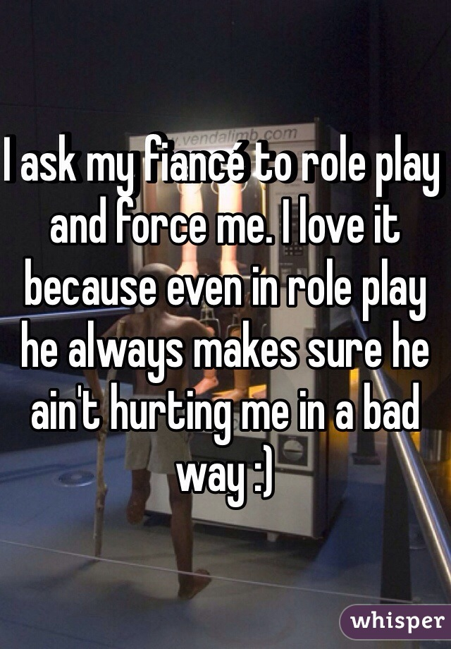 I ask my fiancé to role play and force me. I love it because even in role play he always makes sure he ain't hurting me in a bad way :)