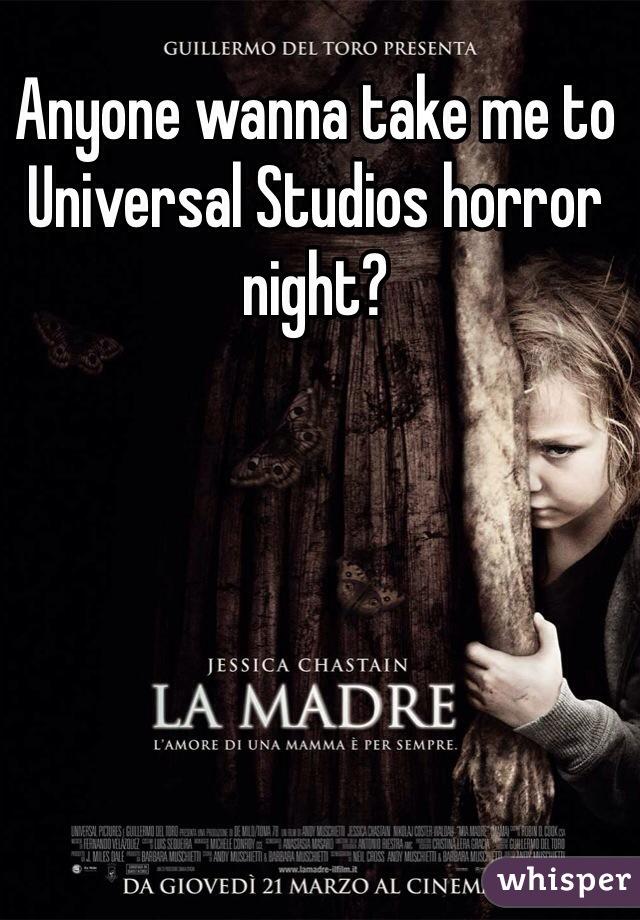 Anyone wanna take me to Universal Studios horror night?