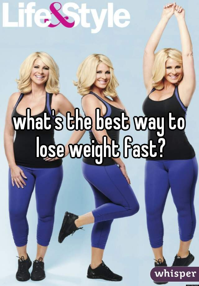 what's the best way to lose weight fast?