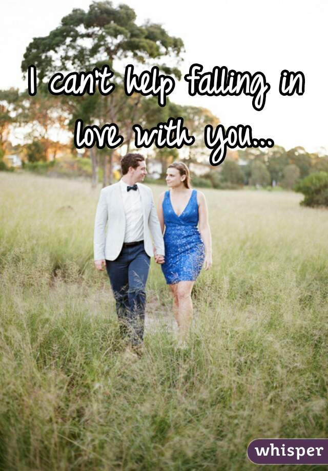 I can't help falling in love with you...