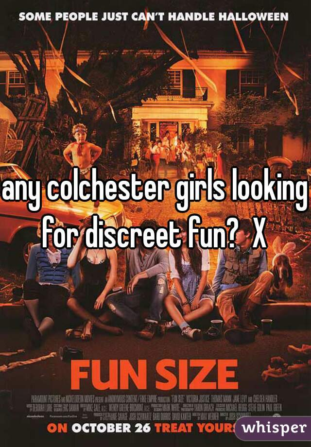 any colchester girls looking for discreet fun?  X
