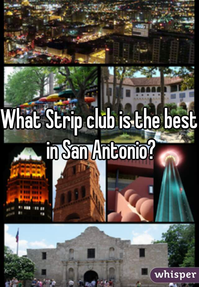 What Strip club is the best in San Antonio?