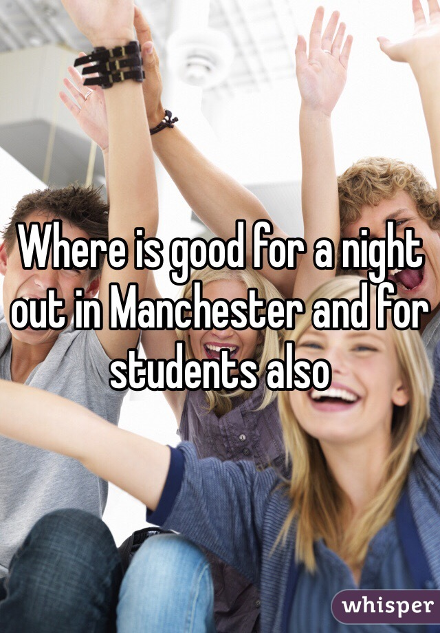 Where is good for a night out in Manchester and for students also